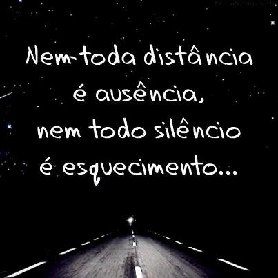 Nem toda distância é ausência, nem todo silêncio é esquecimento