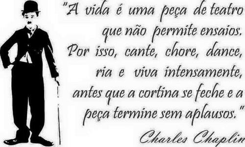 Charles Chaplin Frases A Vida é Uma Peça De Teatro