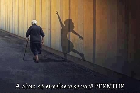 A alma só envelhece se você permitir