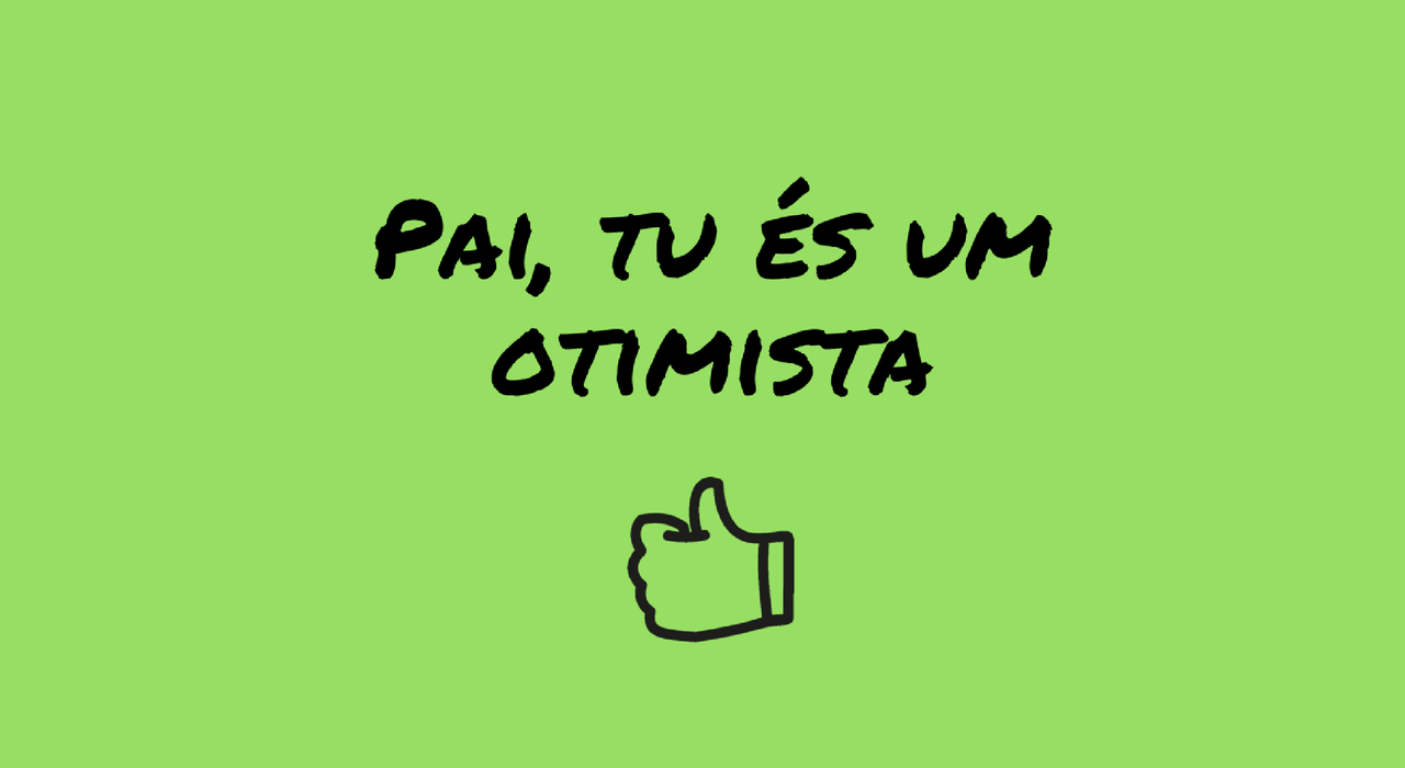 pai-tu-es-um-otimista.png