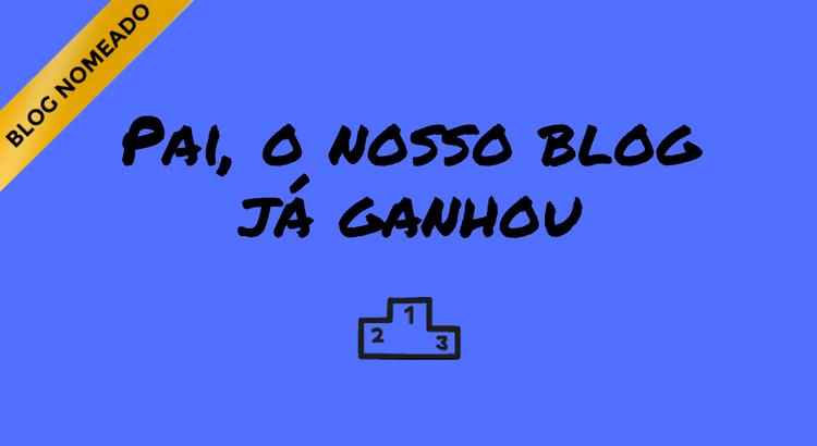 pai-o-nosso-blog-ja-ganhou.png